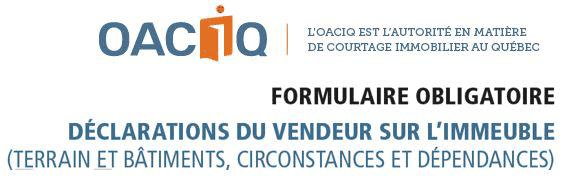 OACIQ : Formulaire obligatoire - Déclarations du vendeur sur l'immeuble (Terrain et bâtiments, circonstances et dépendances))